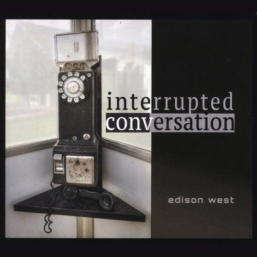 Interrupted Conversation by Edison West