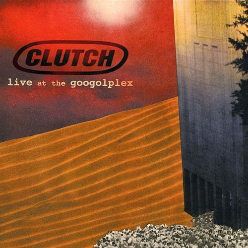 Live at the Googolplex by Clutch