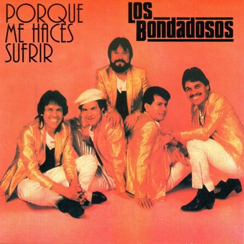 Porque Me Haces Sufrir by Los Bondadosos