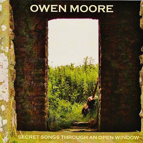 Secret Songs Through an Open Window by Owen Moore