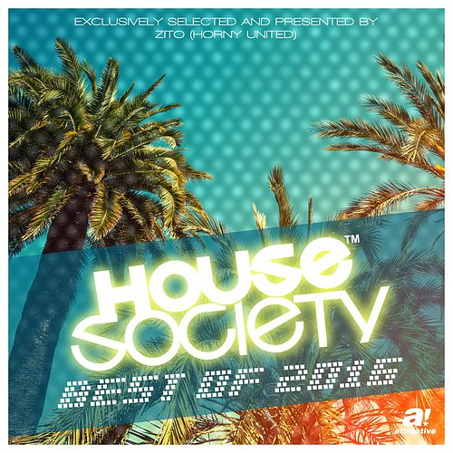 House Society - Best of 2016 - The Club Collection (Presented by Zito [Horny United]) by Various Artists