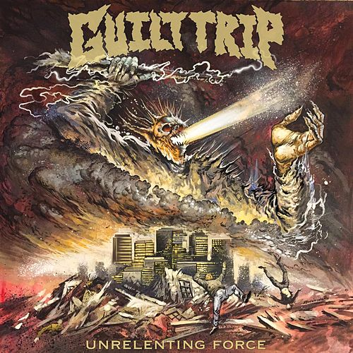 Unrelenting Force by Guilt Trip