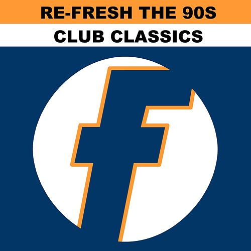 Re-Fresh the 90s: Club Classics von Various Artists