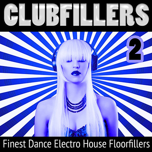 Clubfillers, Vol. 2 - Finest Dance Electro House Floorfillers von Various Artists
