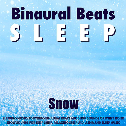 Sleeping Music: Soothing Binaural Beats and Sleep Sounds of White Noise Snow Sounds for Deep Sleep, Relaxing Sleep Aid, Asmr and Sleep Music de Binaural Beats Sleep