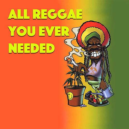 All Reggae You Ever Wanted by Various Artists