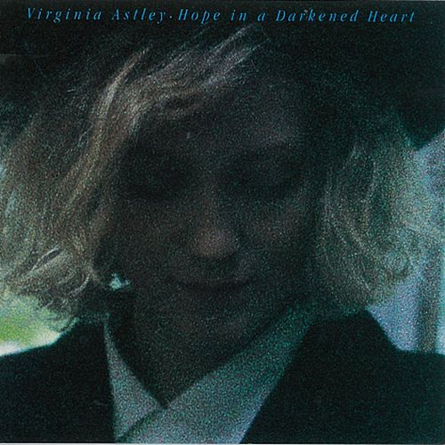 Hope In a Darkened Heart de Virginia Astley