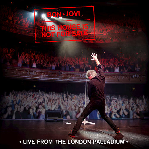This House Is Not For Sale (Live From The London Palladium) by Bon Jovi