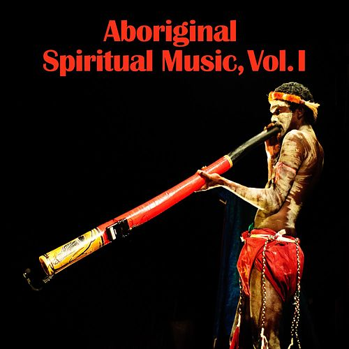 Aboriginal Spiritual Music, Vol. I by D.R.