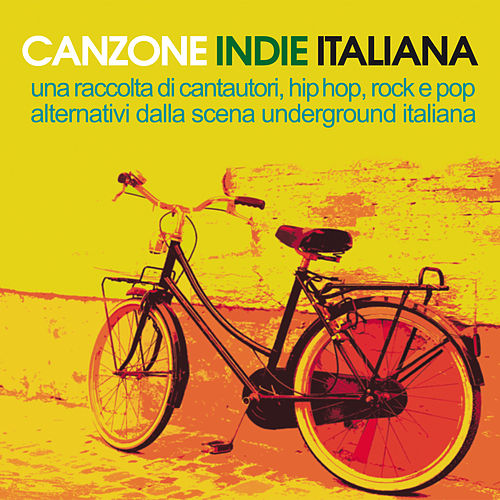 Canzone indie italiana (Una raccolta di cantautori, hip hop, rock e pop alternativi della scena underground italiana) van Various Artists