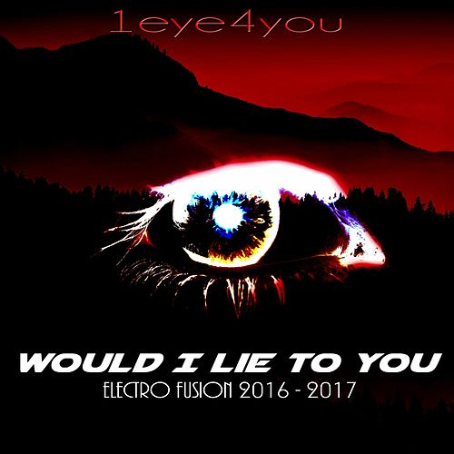 Would I Lie to You (Electro Fusion 2016 - 2017) von 1eyes4you