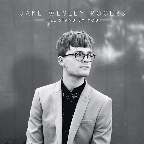 I'll Stand by You by Jake Wesley Rogers