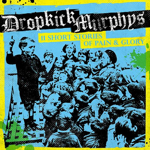11 Short Stories of Pain & Glory by Dropkick Murphys