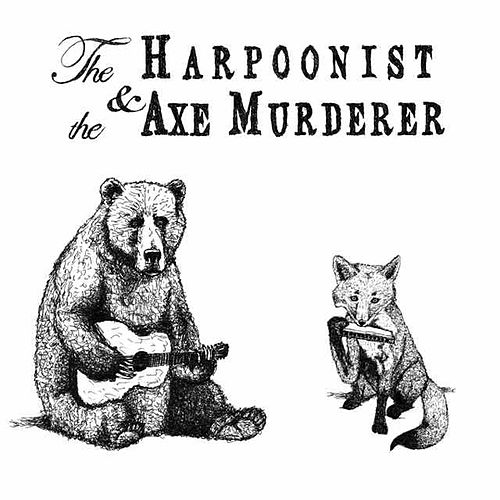 The Harpoonist & the Axe Murderer by The Harpoonist & The Axe Murderer