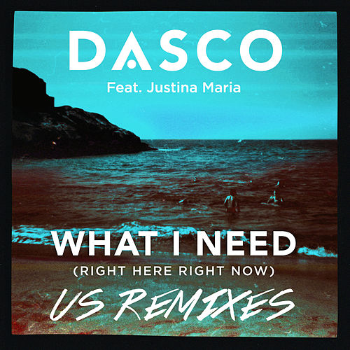 What I Need (Right Here, Right Now) [US Remixes] by Dasco