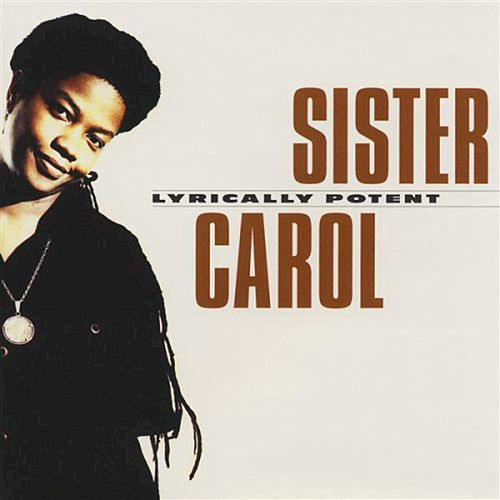 Lyrically Potent by Sister Carol