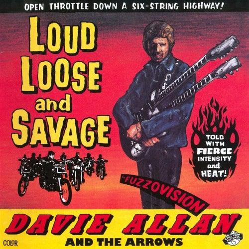 Loud, Loose & Savage von Davie Allan & the Arrows