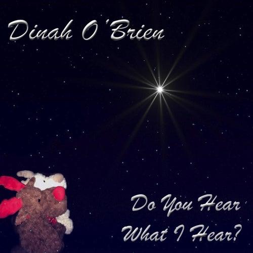 Do You Hear What I Hear by Dinah O'brien