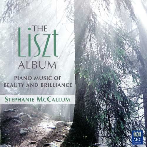 The Liszt Album: Piano Music Of Beauty And Brilliance by Stephanie McCallum