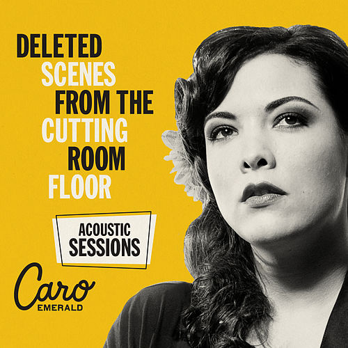 Deleted Scenes From The Cutting Room Floor: The Acoustic Sessions by Caro Emerald