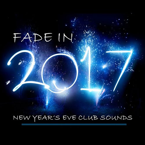 Fade in 2017 (New Year's Eve Club Sounds) de Various Artists
