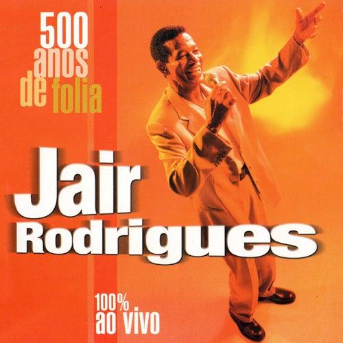 500 Anos de Folia (Ao Vivo) de Jair Rodrigues