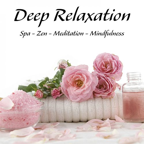 Deep Relaxation - Spa - Zen - Meditation - Mindfulness von Massage Therapy Music