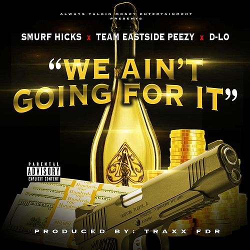 We Ain't Going for It (feat. Team Eastside Peezy & D-Lo) by Smurf Hicks