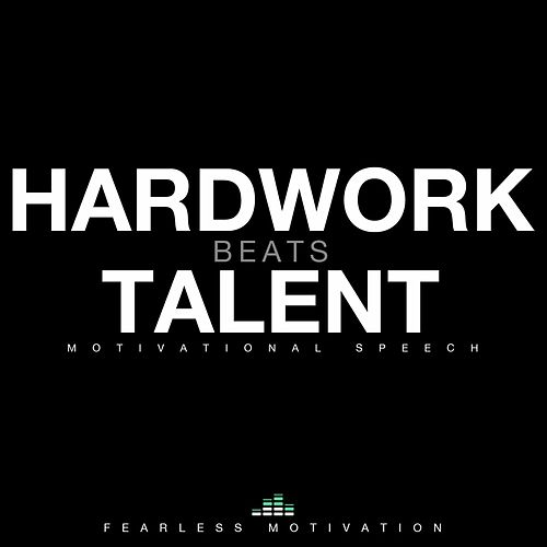 Hard Work Beats Talent (Motivational Speech) by Fearless Motivation