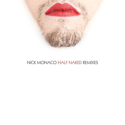 Half Naked (Remixes) von Nick Monaco
