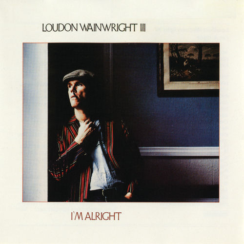 I'm Alright de Loudon Wainwright III