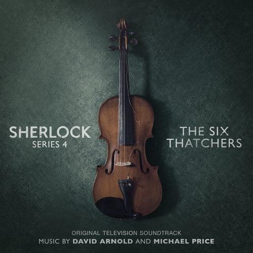 Sherlock Series 4: The Six Thatchers (Original Television Soundtrack) by David Arnold