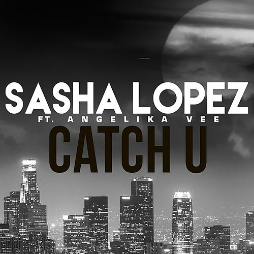 Catch U de Sasha Lopez