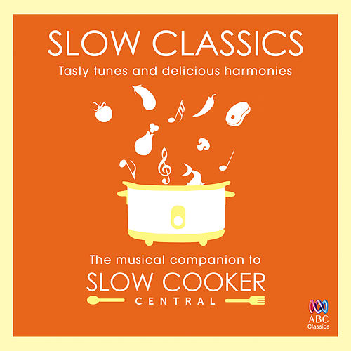 Slow Classics: Tasty Tunes And Delicious Harmonies - The Musical Companion To Slow Cooker Central by Various Artists