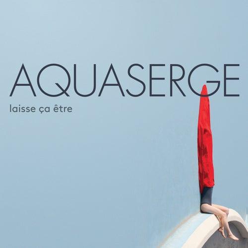 Laisse ça être de Aquaserge