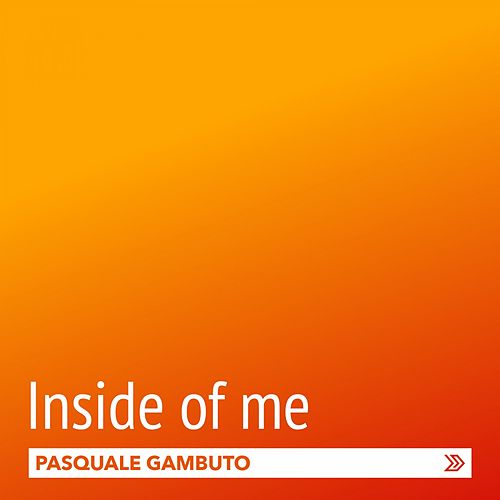 Inside of Me by Pasquale Gambuto