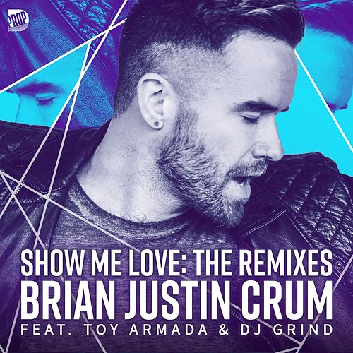 Show Me Love - The Remixes de Brian Justin Crum