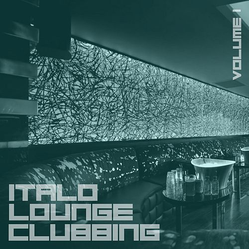 Italo Lounge Clubbing, Vol. 1 by Various Artists