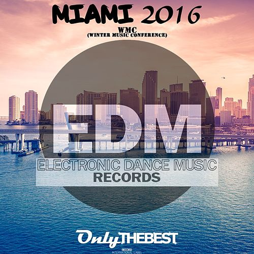 Electronic Dance Music Presents: Miami 2016 (WMC Winter Music Conference) de Various Artists