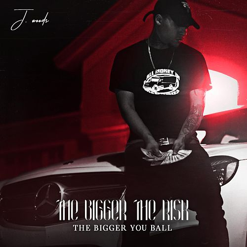 The Bigger the Risk the Bigger You Ball by J Woods