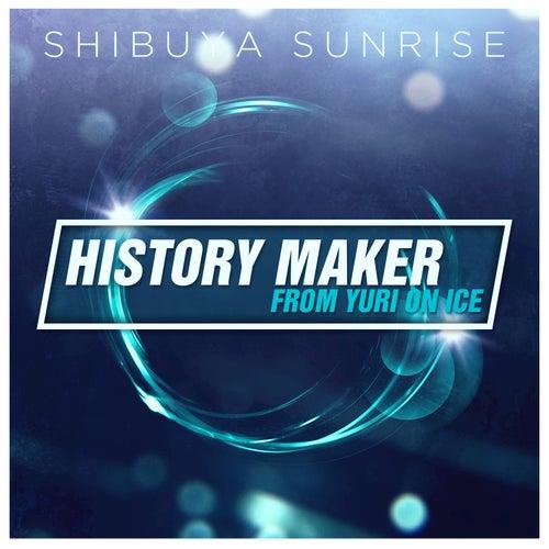 History Maker (From 'Yuri!!! On Ice') de Shibuya Sunrise