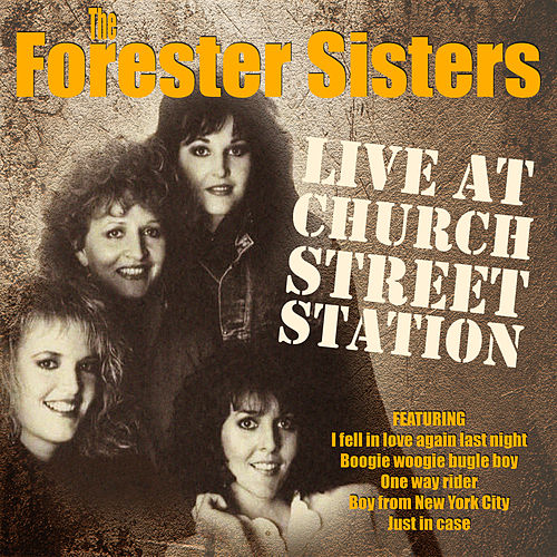 The Forester Sisters - Live at Church Street Station by The Forester Sisters