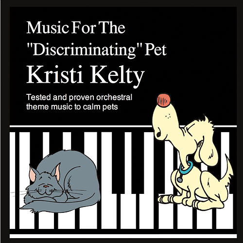 Music for The 'Discriminating' Pet by Kristi Kelty