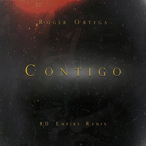 Contigo (80 Empire Remix) by Roger Ortega