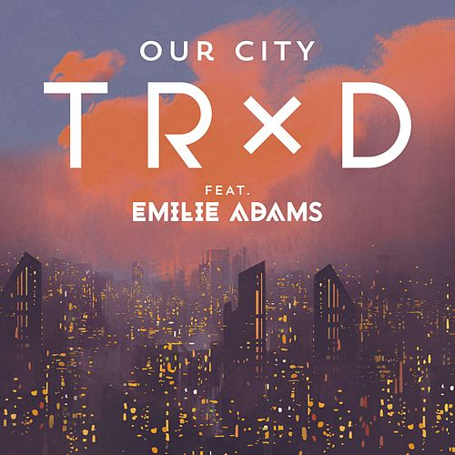 Our City (feat. Emilie Adams) by Trxd