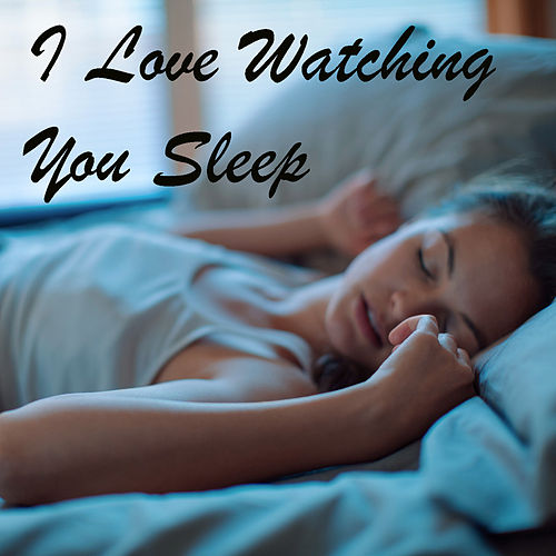 I Love Watching You Sleep de Various Artists