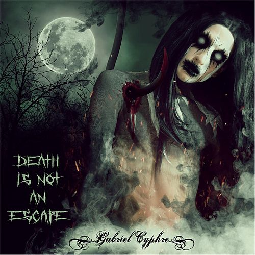 Death Is Not an Escape by Gabriel Cyphre