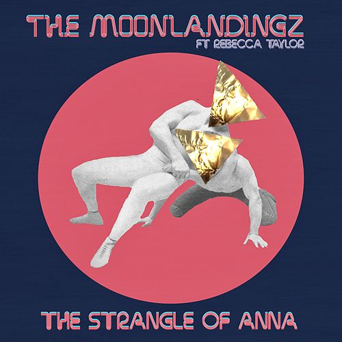 The Strangle of Anna by The Moonlandingz