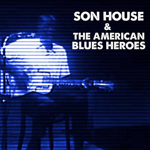 Son House & The American Blues Heroes de Various Artists
