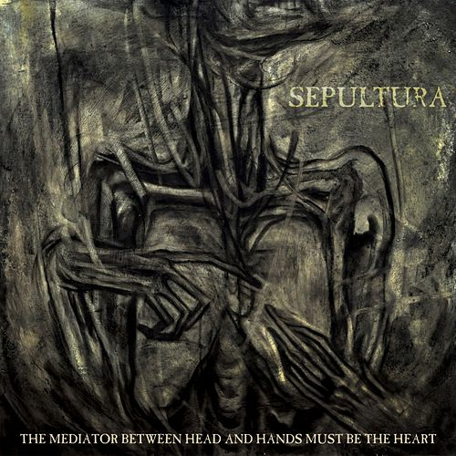 The Mediator Between Head and Hands Must Be the Heart de Sepultura